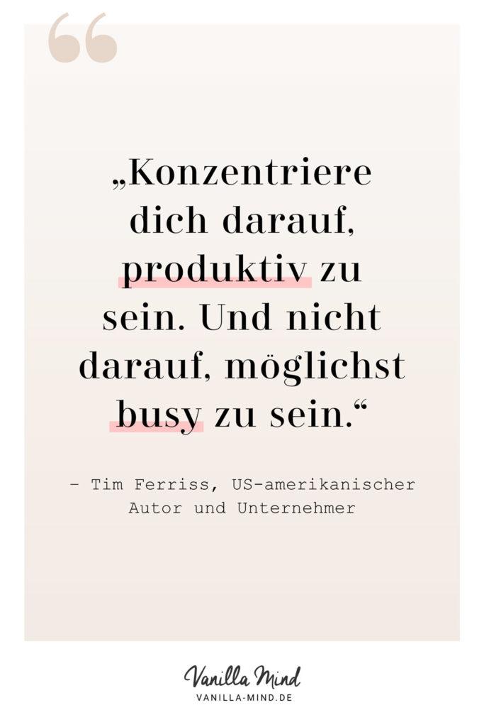 Busy kann jeder. #Zitat #Tim #Ferriss #Produktivität #Zeitmanagement #Zeit #Persönlichkeit #Homeoffice #Arbeit