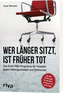"""""""Wer länger sitzt, ist früher tot: Das Erste-Hilfe-Programm für Vielsitzer gegen Haltungsschäden und Schmerzen"""""""