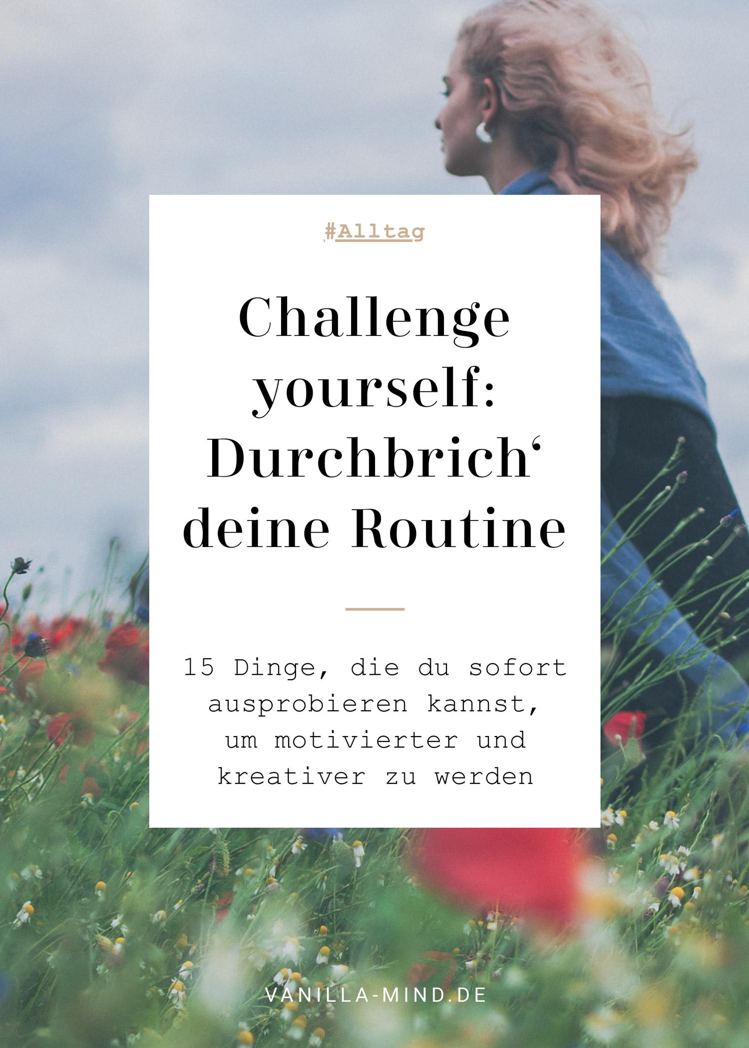 Mach mal etwas anders! – 15 Dinge, die du sofort ausprobieren kannst #Challenge #kreativ #Ideen #Sommer #Blumen #Routine #täglich #Morgenroutine #Alltag #ausbrechen