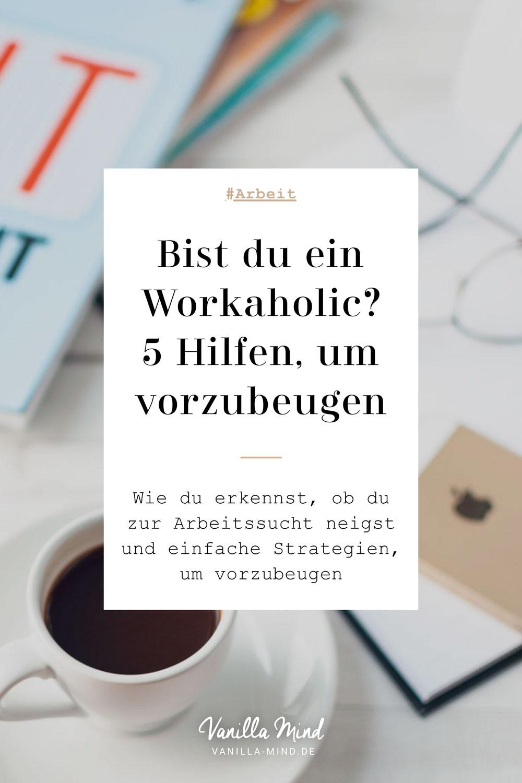Bist du ein Workaholic? Wie du erkennst, ob du betroffen bist und wie du vorbeugen kannst. #workaholic #psyche #arbeit #selbstständig #stress #entspannung #balance #achtsamkeit