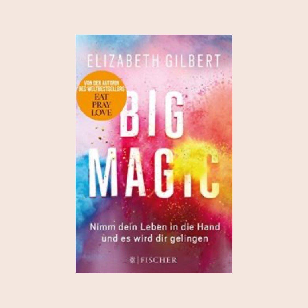 Bücher für mehr Achtsamkeit und Gelassenheit: Big Magic: Creative Living Beyond Fear von Elisabeth Gilbert