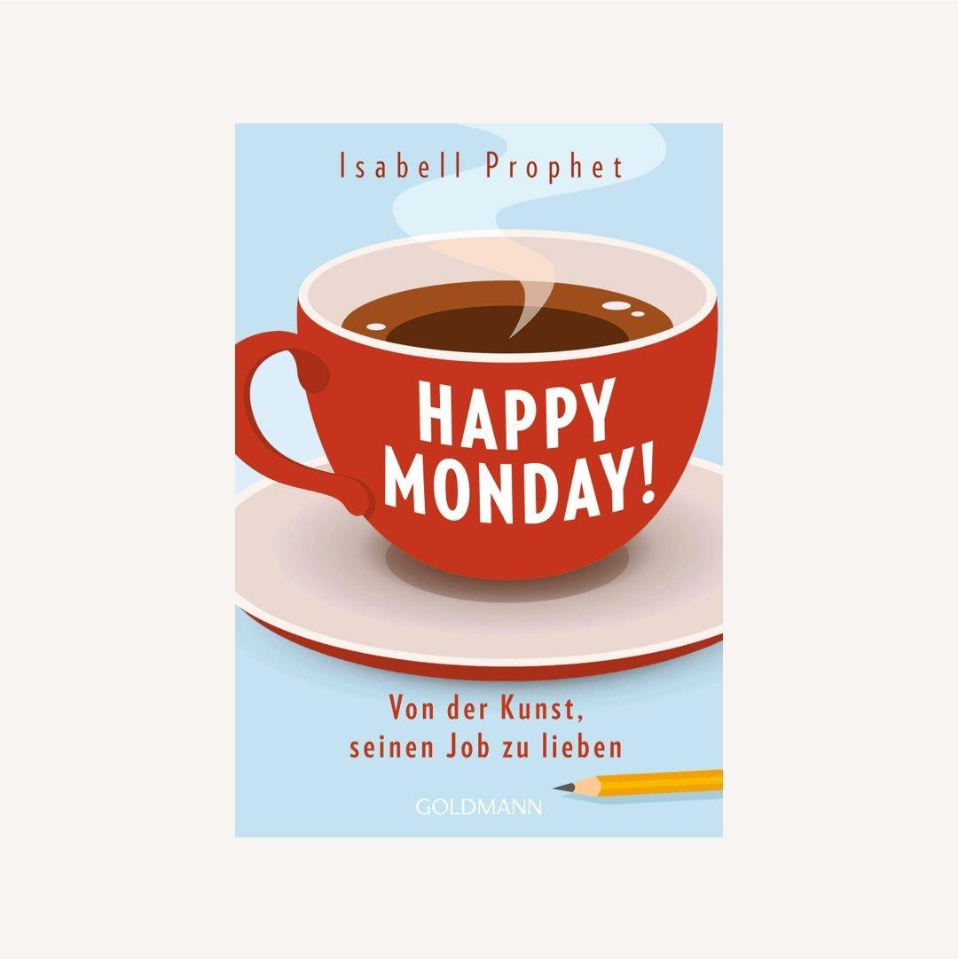 Buchtipp für Lebensplanung und Karriere: Happy Monday!: Von der Kunst, seinen Job zu lieben von Isabell Prohpet