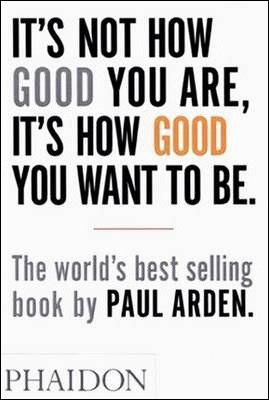 Es kommt nicht darauf an, wer Du bist, sondern wer Du sein willst – von Paul Arden, Phaidon Verlag