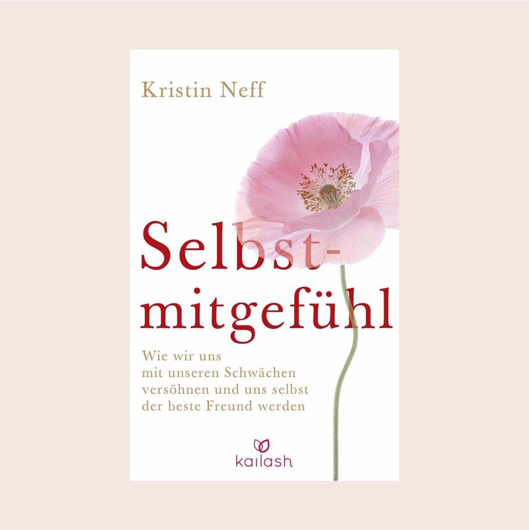 Buch für mehr Achtsamkeit und Gelassenheit: Selbstmitgefühl: Wie wir uns mit unseren Schwächen versöhnen und uns selbst der beste Freund werden von Kristin Neff