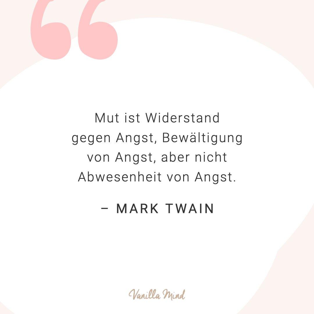 Mut ist Widerstand gegen Angst, Bewältigung von Angst, nicht Abwesenheit von Angst. - Mark Twain #positivesmindset #selbstbewusstsein #selbstvertrauen #vanillamind #stillundstark #introvertiert #positivepsychologie #erfolg #selbständigkeit #ziele #gedanken #mut #mutausbruch #mutig #stress #spruch #zitat #sprüche #perfekt #lebensweisheiten