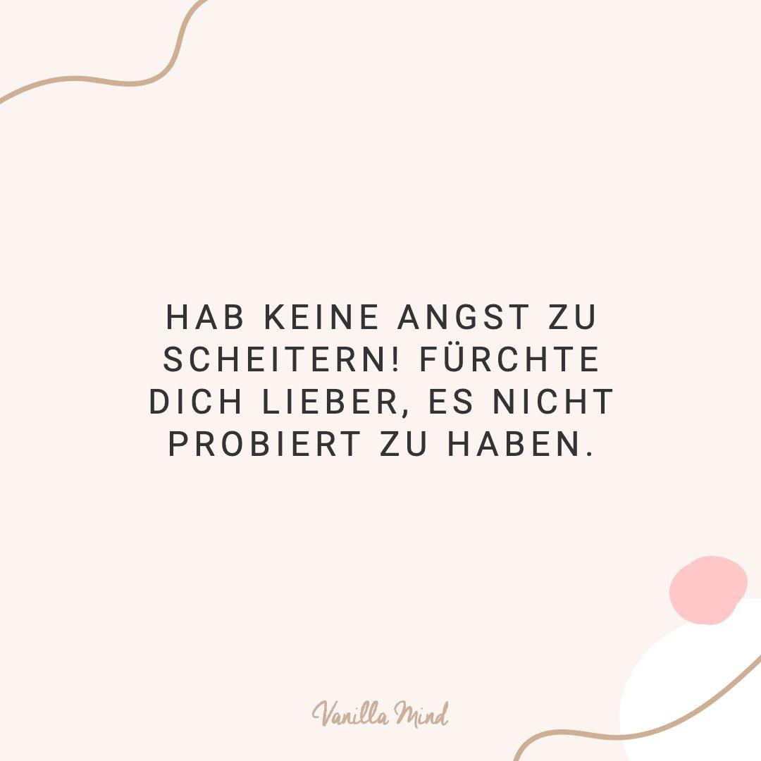 Hab keine Angst zu scheitern, fürchte dich, es nicht probiert zu haben. #positivesmindset #mentalegesundheit #selbstbewusstsein #selbstvertrauen #vanillamind #stillundstark #introvertiert #positivepsychologie #erfolg #selbständigkeit #ziele #gedanken #mut #mutausbruch #mutig #stress #spruch #zitat #sprüche #lebensweisheiten