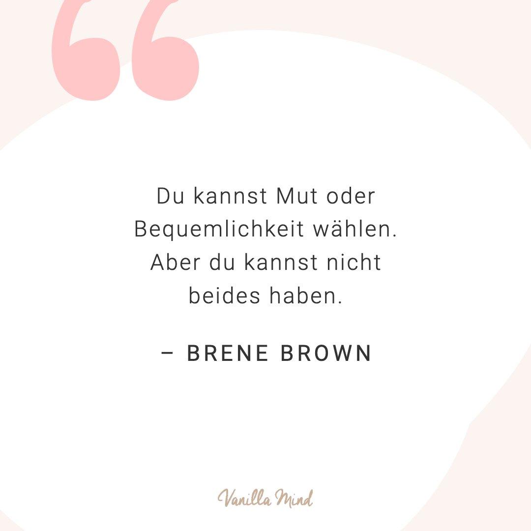Du kannst Mut oder Bequemlichkeit wählen. Du kannst nicht beides haben. - Brene Brown #mentalegesundheit #selbstbewusstsein #selbstvertrauen #vanillamind #stillundstark #introvertiert #positivepsychologie #erfolg #selbständigkeit #ziele #gedanken #mut #mutausbruch #mutig #stress #spruch #zitat #sprüche #perfekt #lebensweisheiten