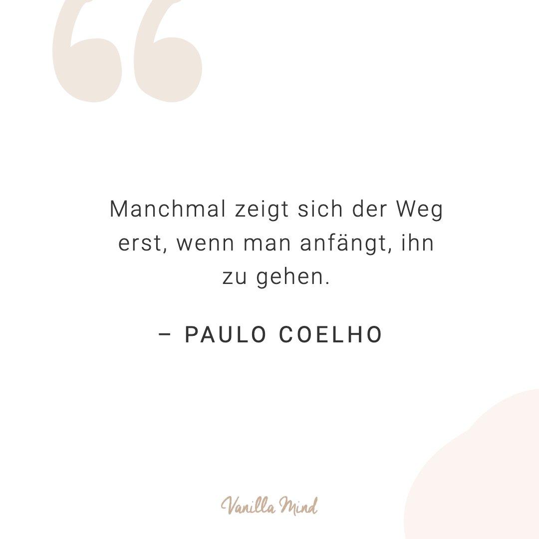 Manchmal zeigt sich der Weg erst, wenn man anfängt ihn zu gehen. - Paulo Coelho #positivesmindset #selbstbewusstsein #selbstvertrauen #vanillamind #stillundstark #introvertiert #positivepsychologie #erfolg #selbständigkeit #ziele #gedanken #mut #mutausbruch #mutig #stress #spruch #zitat #sprüche #perfekt #lebensweisheiten