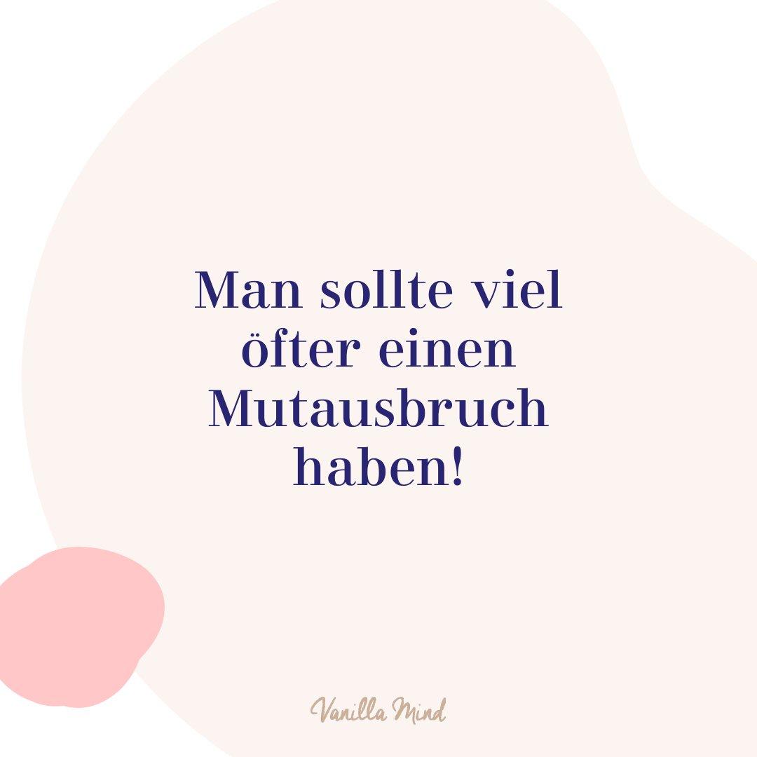 Man sollte viel öfter einen Mutausbruch haben. #mentalegesundheit #selbstbewusstsein #selbstvertrauen #vanillamind #stillundstark #introvertiert #positivepsychologie #erfolg #selbständigkeit #ziele #gedanken #mut #mutausbruch #mutig #stress #spruch #zitat #sprüche #perfekt #lebensweisheiten