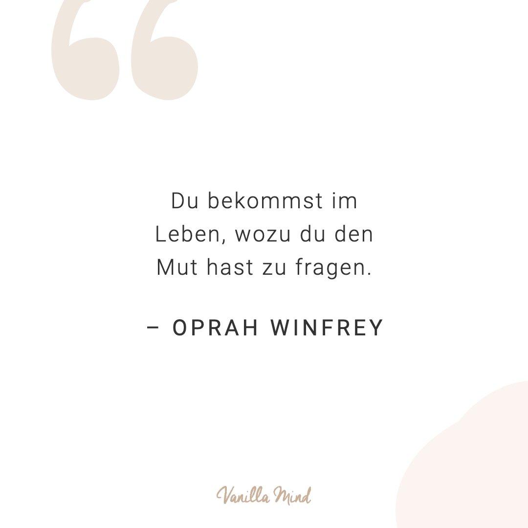 Du bekommst im Leben, wozu du den Mut hast zu fragen. - Oprah Winfrey #selbstbewusstsein #selbstvertrauen #vanillamind #stillundstark #introvertiert #positivepsychologie #erfolg #selbständigkeit #ziele #gedanken #mut #mutausbruch #mutig #stress #spruch #zitat #sprüche #perfekt #lebensweisheiten