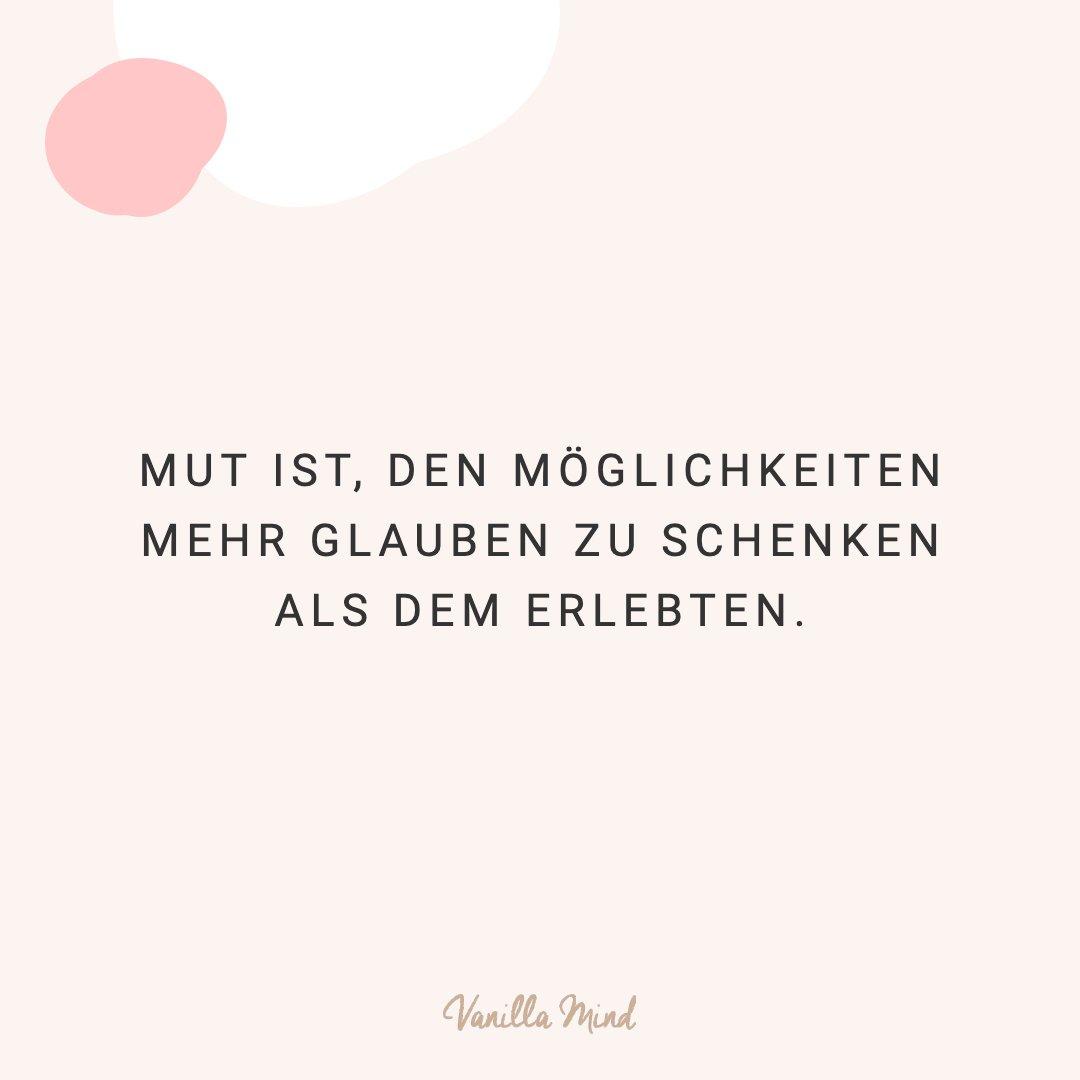 Mut ist, den Möglichkeiten mehr Glauben zu schenken als dem Erlebten. #positivesmindset #mentalegesundheit #selbstbewusstsein #selbstvertrauen #vanillamind #stillundstark #introvertiert #positivepsychologie #erfolg #selbständigkeit #ziele #gedanken #mut #mutausbruch #mutig #stress #spruch #zitat #sprüche #lebensweisheiten