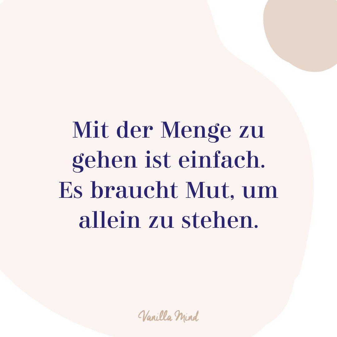 Mit der Menge zu gehen ist einfach. es braucht Mut, um allein zu stehen. #mentalegesundheit #selbstbewusstsein #selbstvertrauen #vanillamind #stillundstark #introvertiert #positivepsychologie #erfolg #selbständigkeit #ziele #gedanken #mut #mutausbruch #mutig #stress #spruch #zitat #sprüche #perfekt #lebensweisheiten