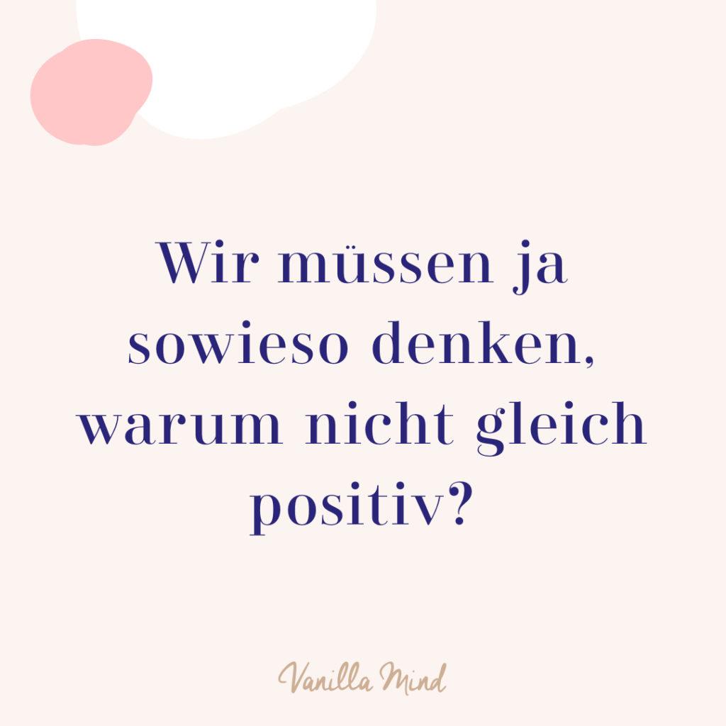 """""""Wir müssen ja sowieso denken, warum nicht gleich positiv?"""" /// Optimismus, optimistische Sprüche, positiv denken lernen"""