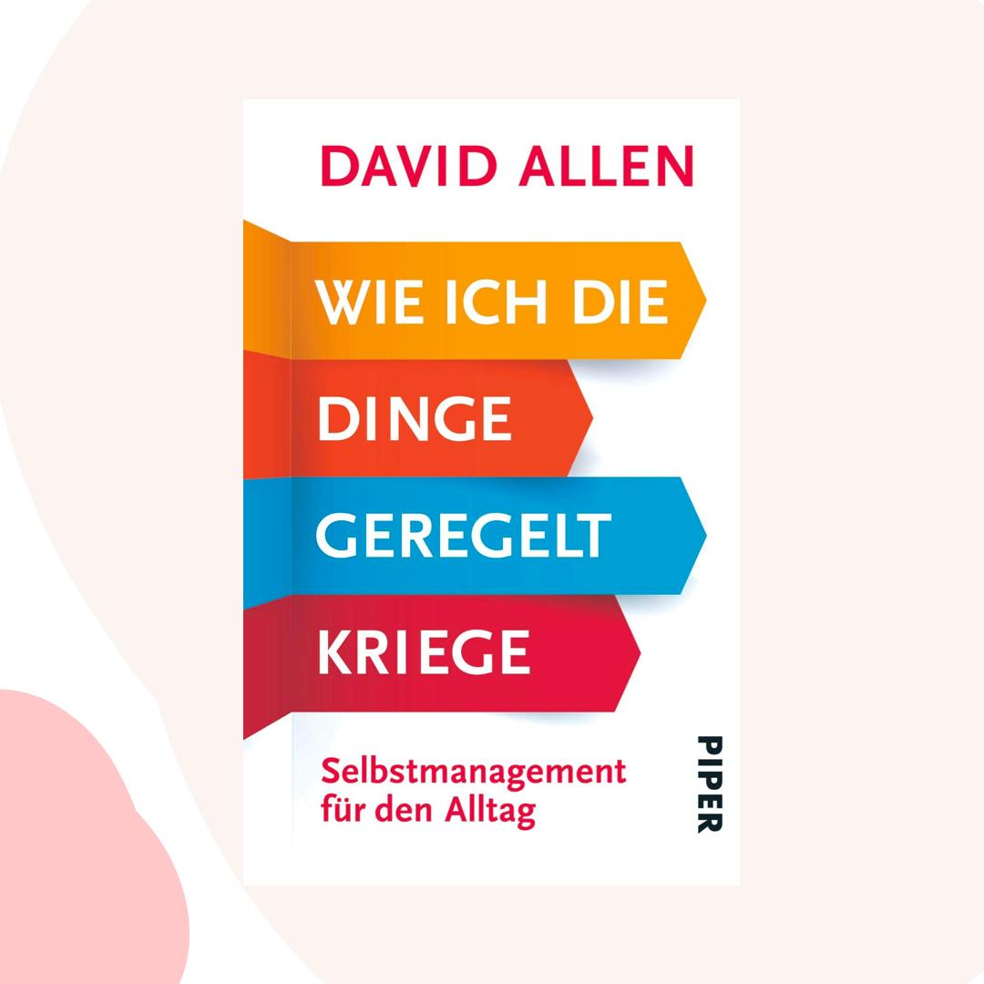 Buchtipp: Wie ich die Dinge geregelt kriege: Selbstmanagement für den Alltag, von David Allen