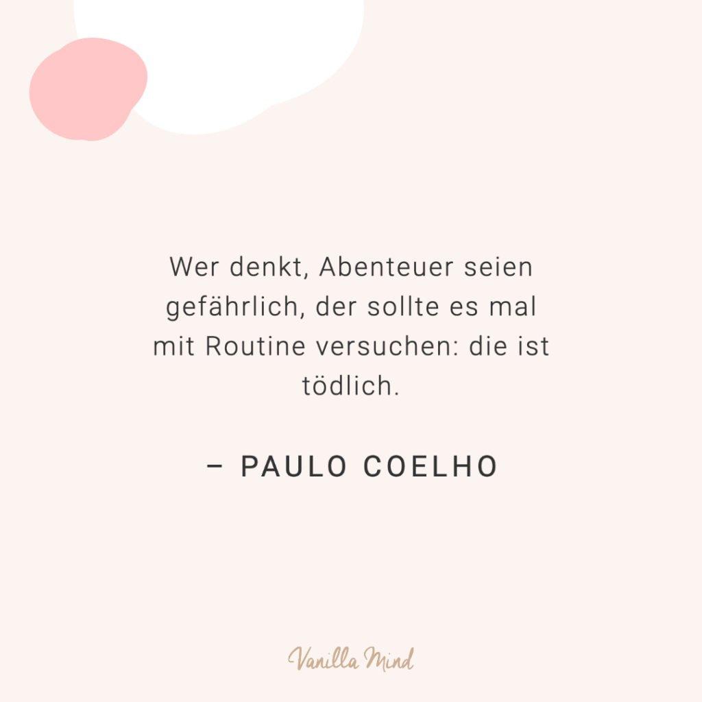 Wer denkt, Abenteuer seien gefährlich, der sollte es mal mit Routine versuchen: die ist tödlich. - Paulo Coelho // #positivesmindset #mentalegesundheit #selbstbewusstsein #selbstvertrauen #vanillamind #stillundstark #mutmacher #positivepsychologie #erfolg #selbständigkeit #ziele #gedanken #mut #mutausbruch #mutig #spruch #zitat #sprüche #lebensweisheiten
