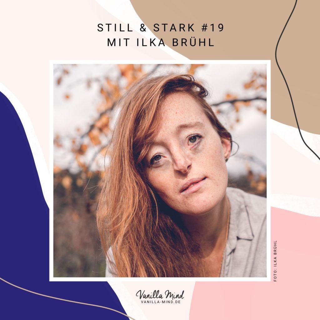 Wie hast du gelernt, dich so anzunehmen wie du bist, Ilka Brühl? - Wir haben Ilka zum Interview eingeladen und sie gefragt, wie sie es geschafft hat, mit sich selbst Frieden zu schließen und Selbstliebe zu üben. #stillundstark