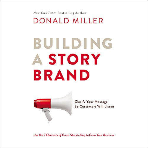 Building a StoryBrand: Clarify Your Message So Customers Will Listen, Audible Hörbuch
