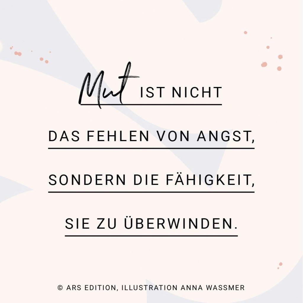 Was ist Mut? Mut ist nicht das Fehlen von Angst, sondern die Fähigkeit, sie zu überwinden. Interessanterweise ist Mut gar kein Gefühl. Wir fühlen Angst oder Furcht – und trotzdem erleben wir oft genau dann Momente, in denen wir plötzlich richtig mutig werden. Angst und Mut gehören also zusammen. #stillundstark #traudichmutstehtdir #arsedition #vanillamind