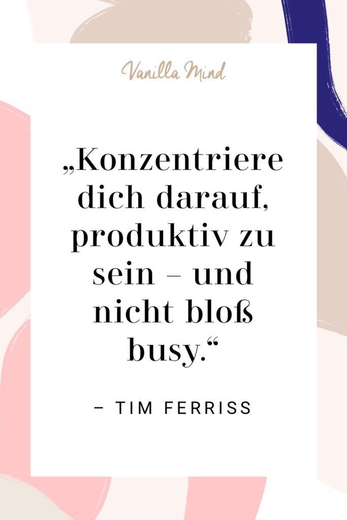 Warum wir nicht 9-to-5 arbeiten - und damit viel produktiver sind // Tim Ferriss Zitat, produktiv arbeiten, new work, fokussiert arbeiten #stillundstark #vanillamind