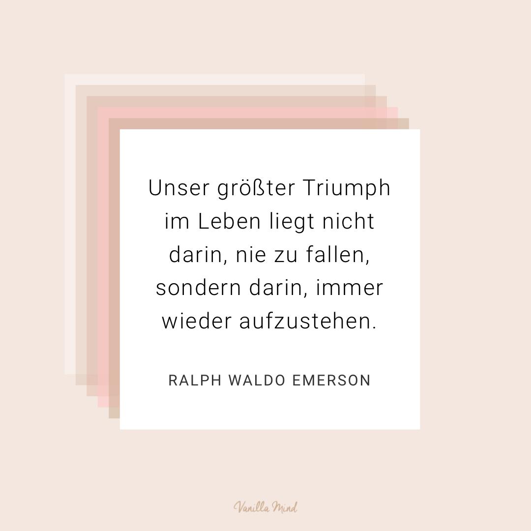 """""""Unser größter Triumph im Leben liegt nicht darin, nie zu fallen, sondern darin, immer wieder aufzustehen."""" – Ralph Waldo Emerson #stillundstark"""