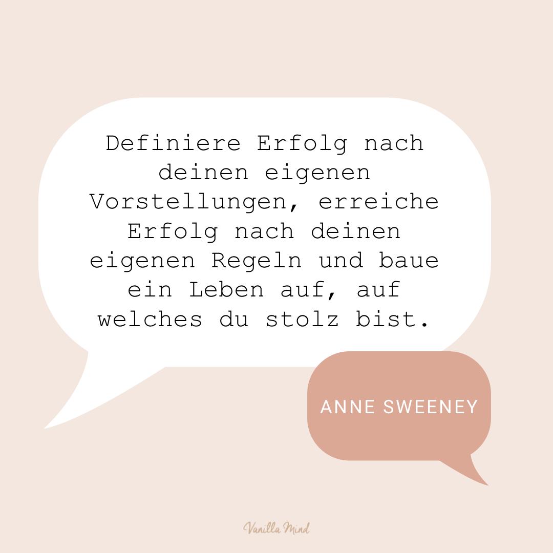 """""""Definiere Erfolg nach deinen eigenen Vorstellungen, erreiche Erfolg nach deinen eigenen Regeln und baue ein Leben auf, auf welches du stolz bist."""" – Anne Sweeney #stillundstark"""