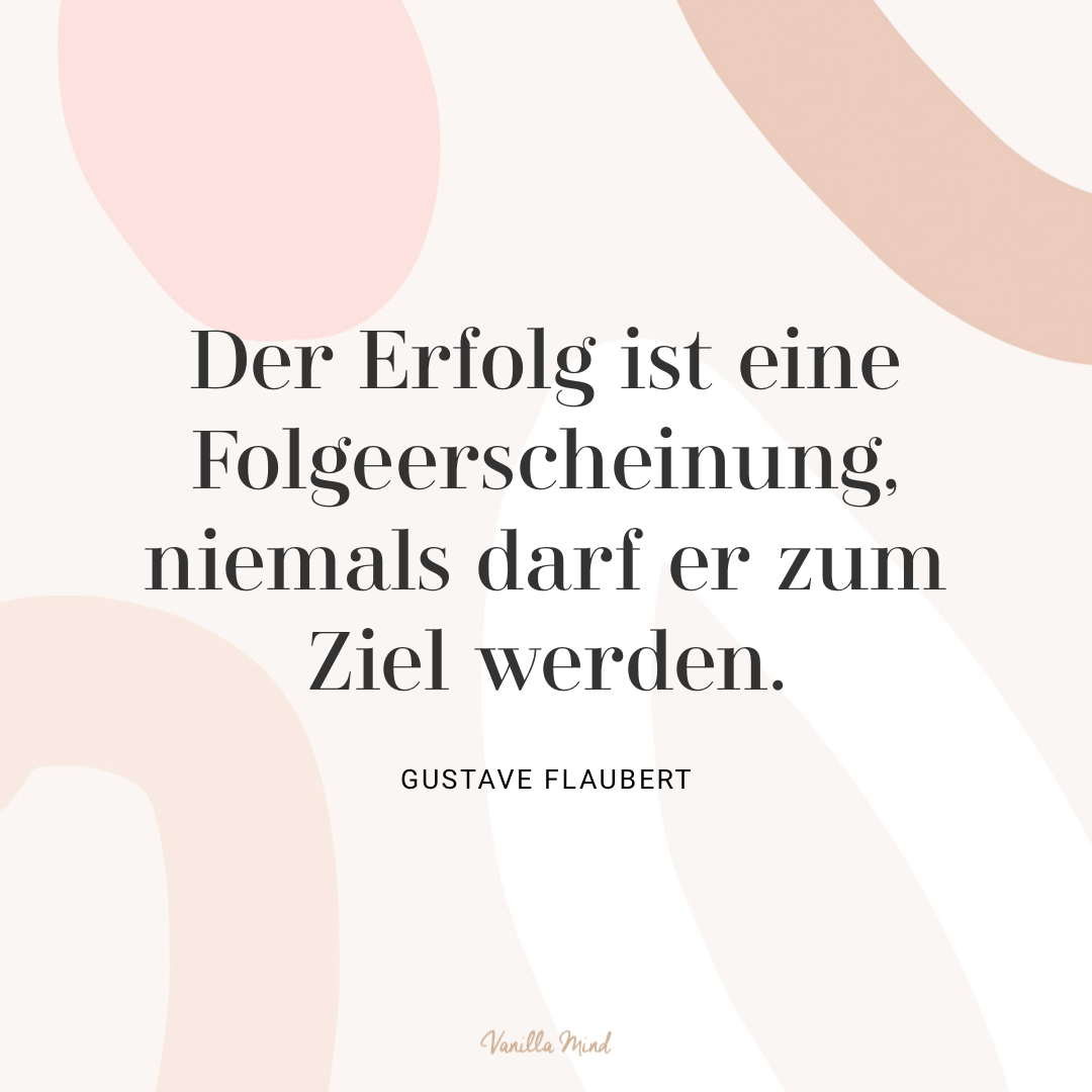 """""""Der Erfolg ist eine Folgeerscheinung, niemals darf er zum Ziel werden."""" – Gustave Flaubert #stillundstark"""