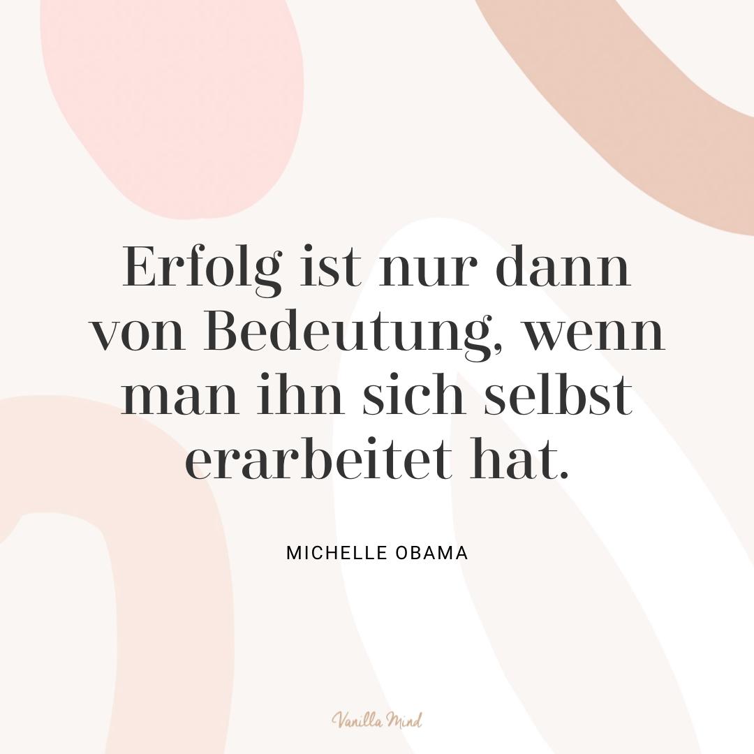 """""""Erfolg ist nur dann von Bedeutung, wenn man ihn sich selbst erarbeitet hat."""" – Michelle Obama #stillundstark"""