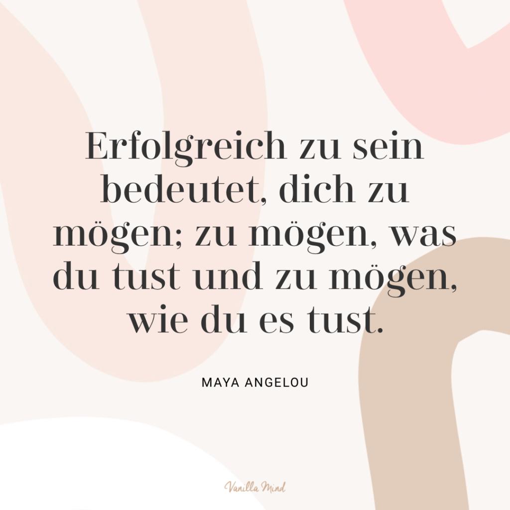 """""""Erfolgreich zu sein bedeutet, dich zu mögen; zu mögen, was du tust und zu mögen, wie du es tust."""" – Maya Angelou #stillundstark"""