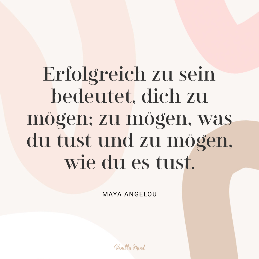 """""""Erfolgreich zu sein bedeutet, dich zu mögen; zu mögen, was du tust und zu mögen, wie du es tust"""".– Maya Angelou #stillundstark"""