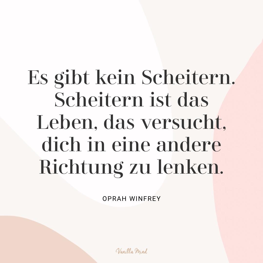 """""""Es gibt kein Scheitern. Scheitern ist das Leben, das versucht, dich in eine andere Richtung zu lenken."""" – Oprah Winfrey #stillundstark"""