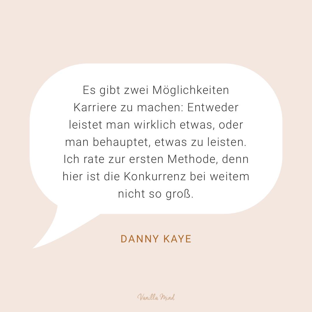 """""""Es gibt zwei Möglichkeiten Karriere zu machen: Entweder leistet man wirklich etwas, oder man behauptet, etwas zu leisten. Ich rate zur ersten Methode, denn hier ist die Konkurrenz bei weitem nicht so groß."""" – Danny Kaye #stillundstark"""