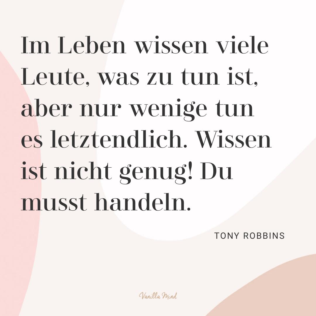 """""""Im Leben wissen viele Leute, was zu tun ist, aber nur wenige tun es letztendlich. Wissen ist nicht genug! Du musst handeln."""" – Tony Robbins #stillundstark"""