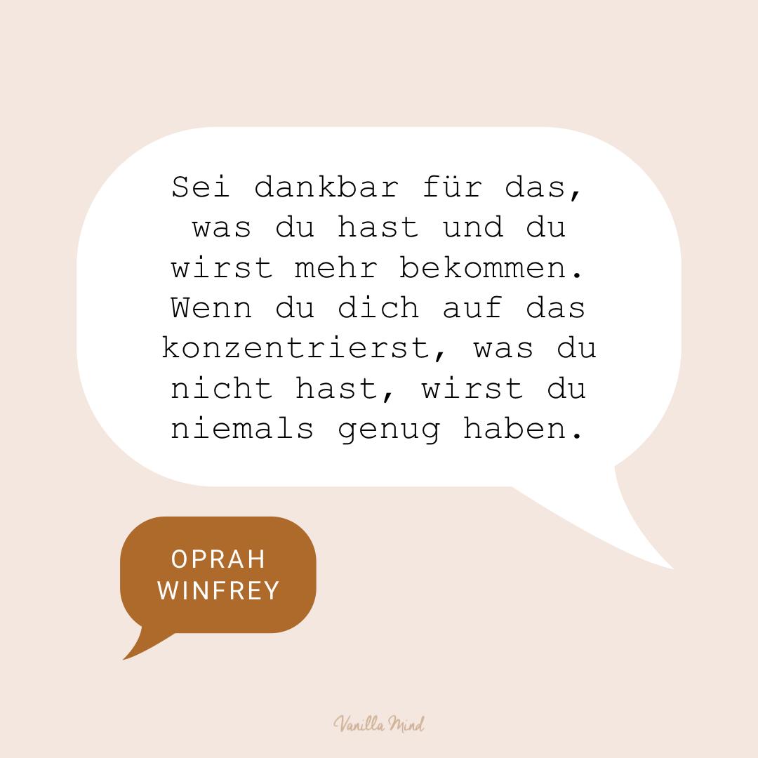 """""""Sei dankbar für das, was du hast und du wirst mehr bekommen. Wenn du dich auf das konzentrierst, was du nicht hast, wirst du niemals genug haben."""" – Oprah Winfrey #stillundstark"""