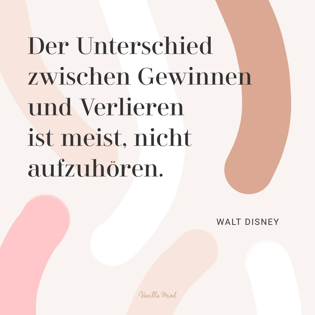 """""""Der Unterschied zwischen Gewinnen und Verlieren ist meist, nicht aufzuhören."""" – Walt Disney #stillundstark"""