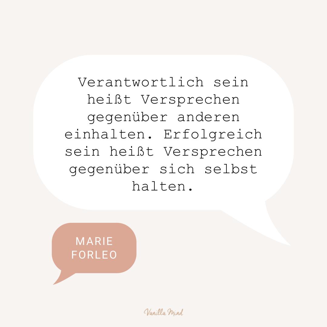 """""""Verantwortlich sein heißt Versprechen gegenüber anderen einhalten. Erfolgreich sein heißt Versprechen gegenüber sich selbst halten."""" – Marie Forleo #stillundstark"""