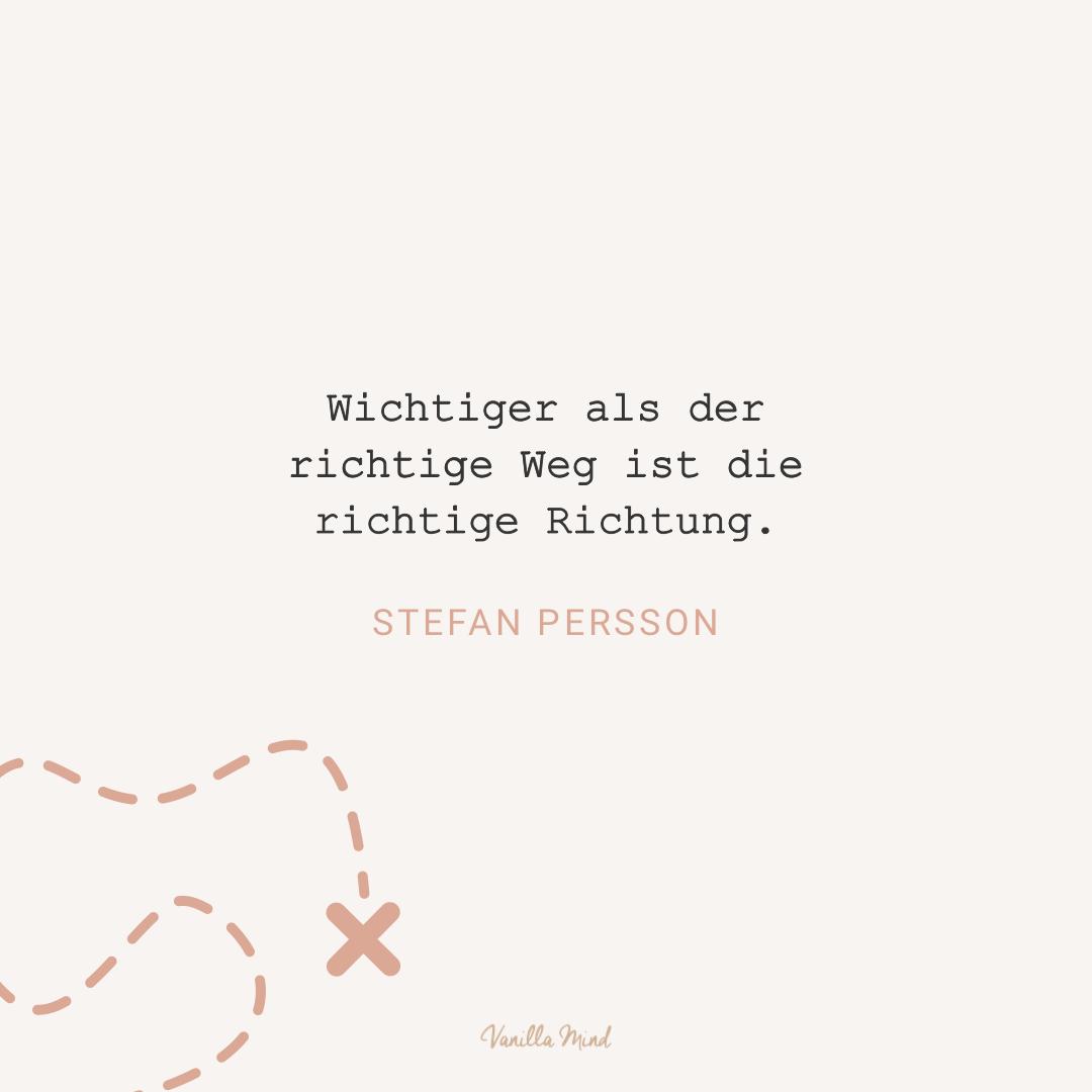 """""""Wichtiger als der richtige Weg ist die richtige Richtung."""" – Stefan Persson #stillundstark"""