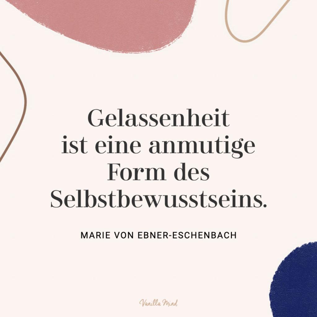 """Schöner Spruch für mehr Gelassenheit: """"Gelassenheit ist eine anmutige Form des Selbstbewusstseins."""" - Marie von Ebner-Eschenbach #stillundstark #podcast"""