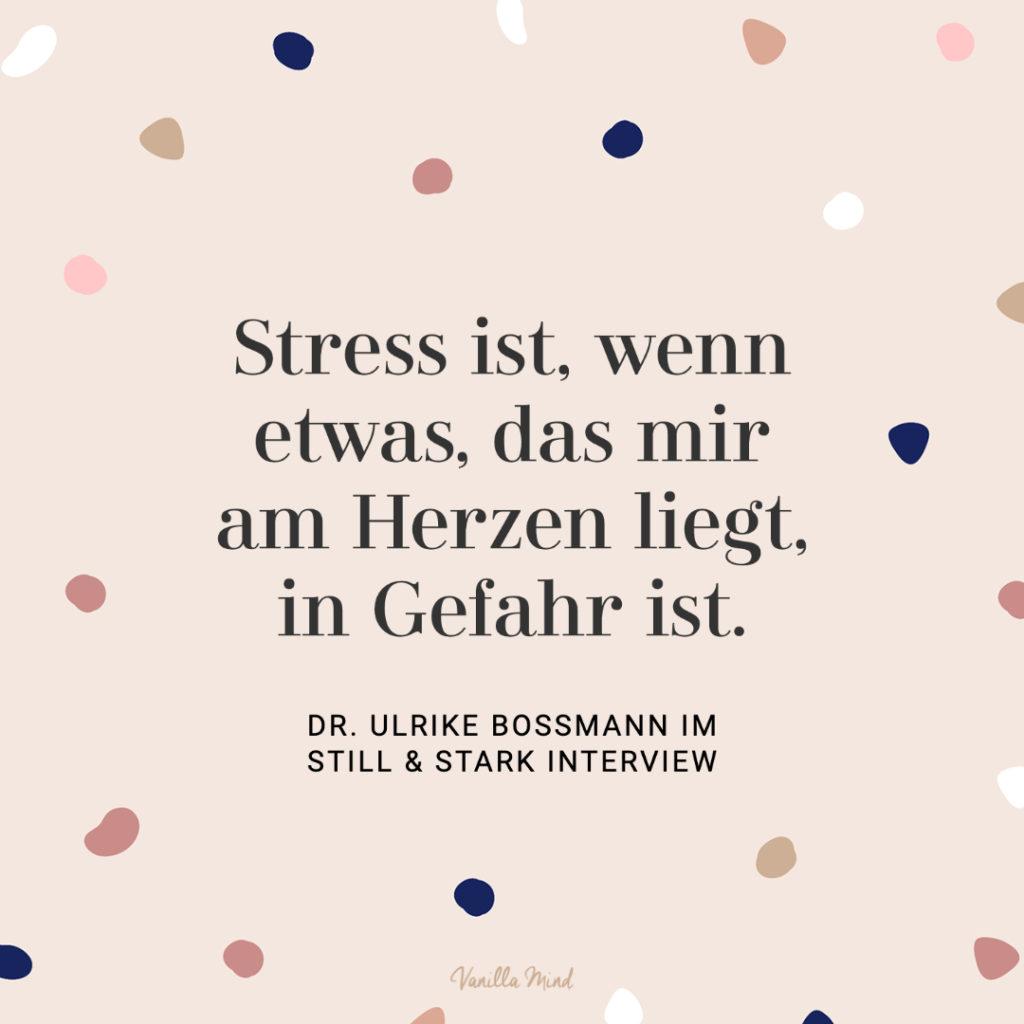 """""""Stress ist, wenn etwas, das mir am Herzen liegt, in Gefahr ist."""" - Dr. Ulrike Bossmann im Still & Stark Interview, Folge 38"""