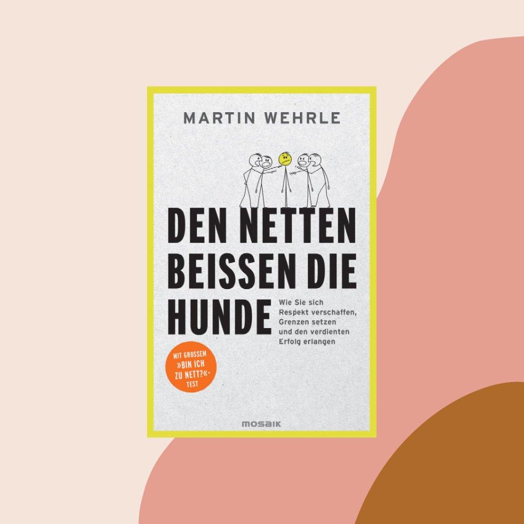 """""""Bin ich zu nett?!"""" – Unser Buchtipp im Still & Stark Podcast: Den Netten beißen die Hunde: Wie Sie sich Respekt verschaffen, Grenzen setzen und den verdienten Erfolg erlangen, von Martin Wehrle"""