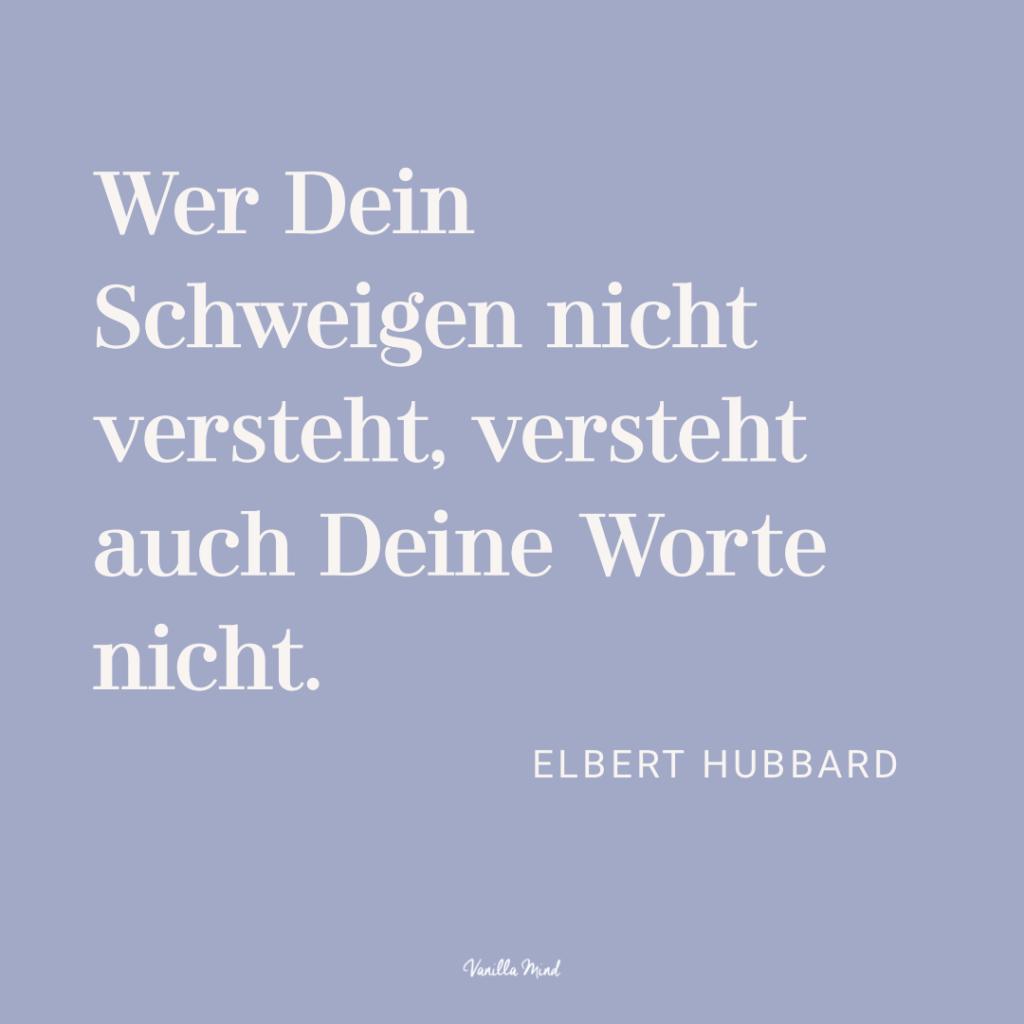 """""""Wer Dein Schweigen nicht versteht, versteht auch Deine Worte nicht."""" – Elbert Hubbard #stillundstark"""