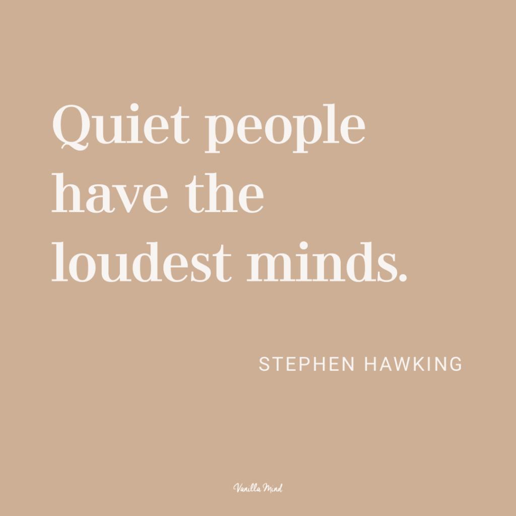 """Quiet people have the loudest minds."" – Stephen Hawking #stillundstark"